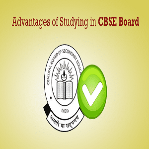 What Are The Advantages Of Studying In a CBSE School?