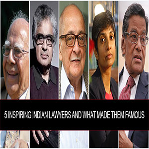 5 Inspiring Indian Lawyers and What Made them Famous