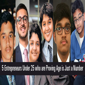 5 Entrepreneurs Under 25 who are Proving Age is Just a Number