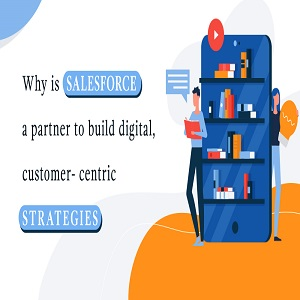 Why is Salesforce a partner to build digital, customer-centric  strategies?