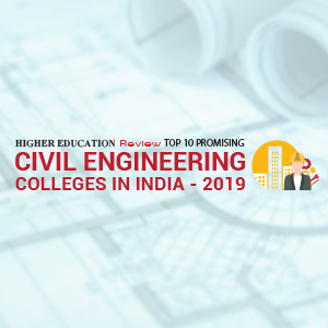 Top 10 Promising Civil Engineering Colleges in India - 2019