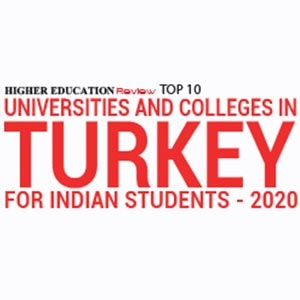 Top 10 Universities and Colleges in Turkey for Indian Students - 2020
