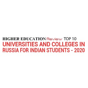 Top 10 Universities  and Colleges in Russia for Indian Students - 2020