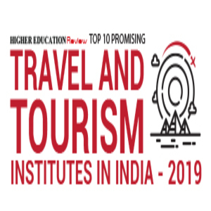 TOP 10 PROMISING TRAVEL AND TOURISM INSTITUTES IN INDIA - 2019